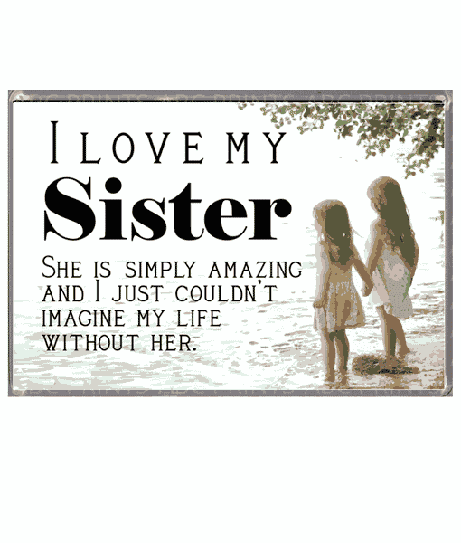 Birthday Gifts I Love My Sister – Magnet
