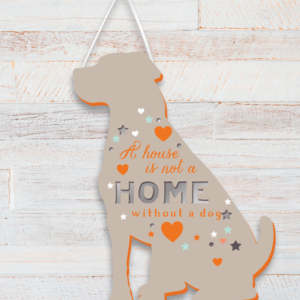A House Is Not A Home Without A Dog – Plaque