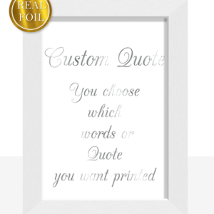 Anniversary Gifts Your Favourite Quote – Poem – Saying – Verse – Metallic Foiled Print